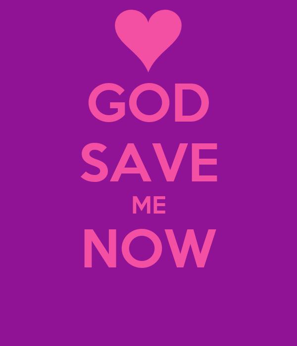 God Help me Now God Save me Now