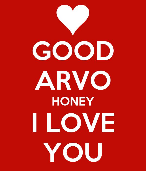 Wallpaper I Love You Honey : GOOD ARVO HONEY I LOVE YOU - KEEP cALM AND cARRY ON Image Generator
