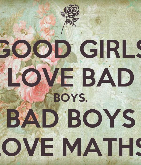 GOOD GIRLS LOVE BAD BOYS. BAD BOYS LOVE MATHS. Poster