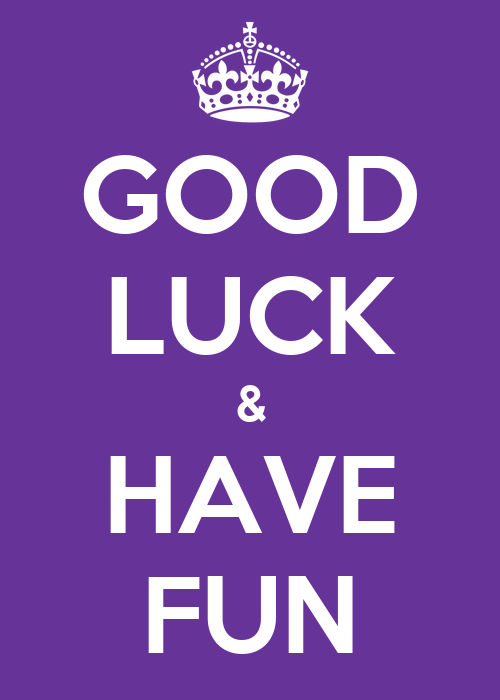 GOOD LUCK & HAVE FUN - KEEP CALM AND CARRY ON Image Generator: keepcalm-o-matic.co.uk/p/good-luck-have-fun-8