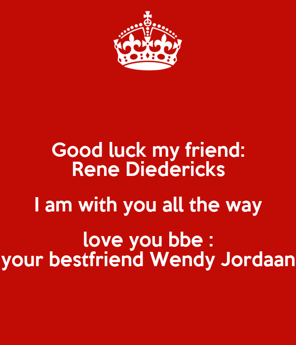 Good Luck My Friend Rene Diedericks I Am With You All The Way Love Classy Bbe I Love You