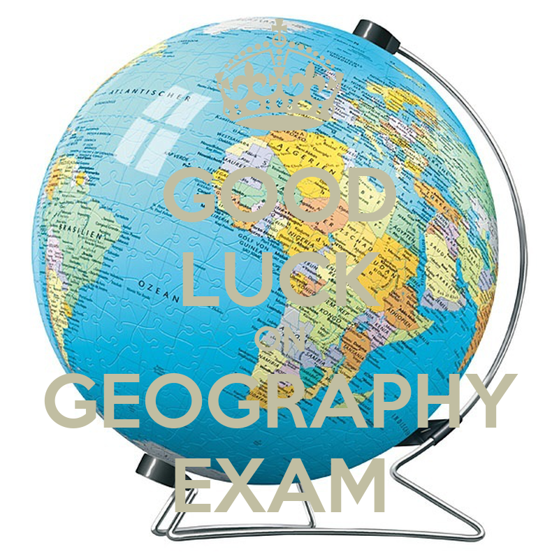 Good Luck on The Exam Good Luck on Geography Exam