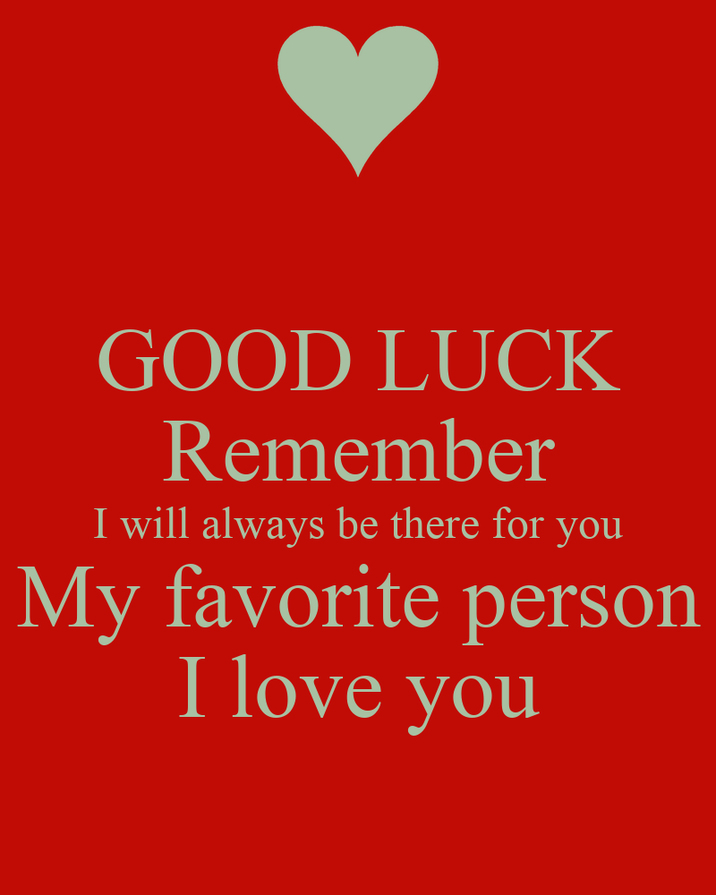 Quotes About Love Relationships: GOOD LUCK Remember I Will Always Be There For You My