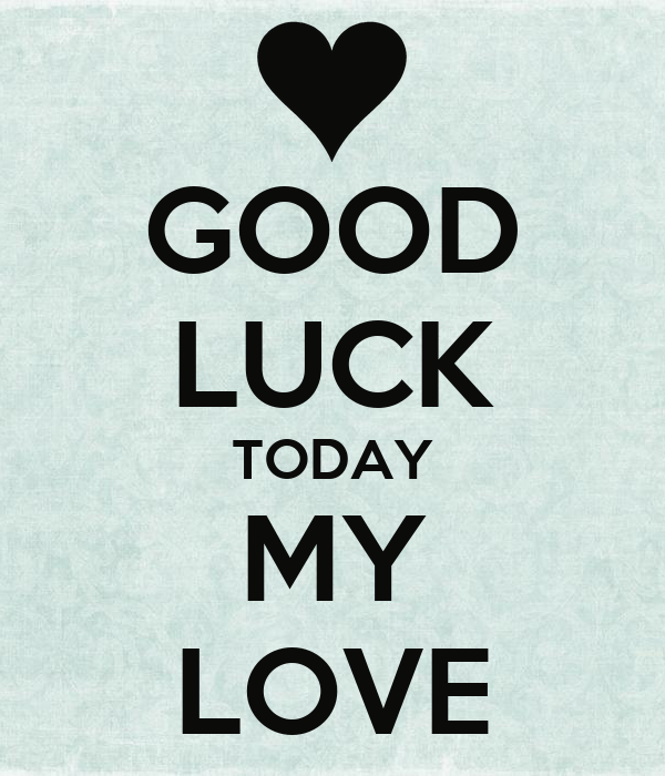 Good Luck Quotes For Board Exams: GOOD LUCK TODAY MY LOVE Poster