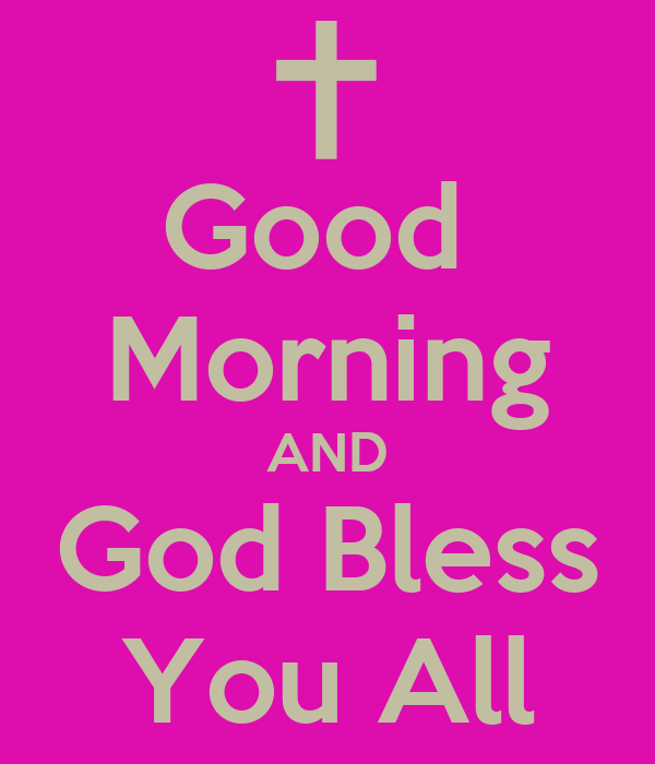 Good Morning Love God Bless You : Good morning and god bless you all poster sally keep calm o matic