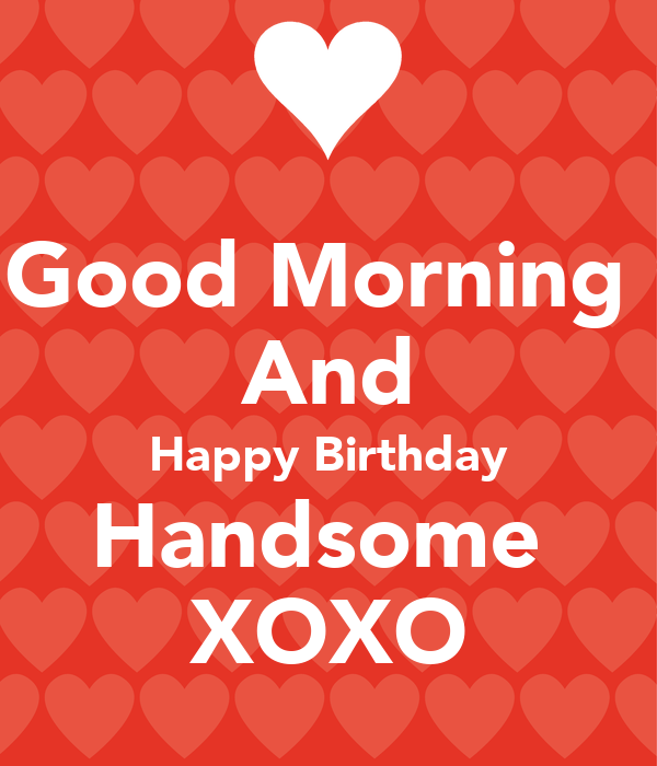 Good Morning And Happy Birthday Handsome XOXO Poster