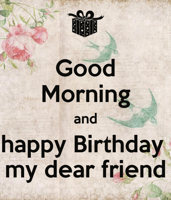 Good Morning And Happy Birthday My Dear Friend Poster