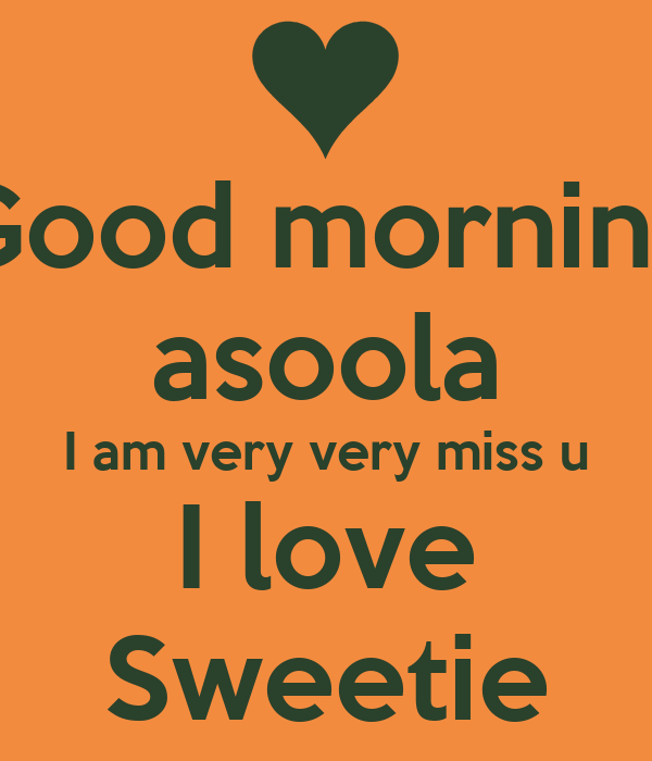 good morning asoola i am very very miss u i love sweetie poster ali keep calm o matic. Black Bedroom Furniture Sets. Home Design Ideas