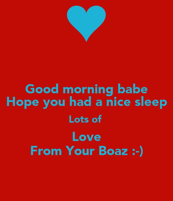 Good Morning My Love I Hope You Slept Well : Good morning babe hope you had a nice sleep lots of love