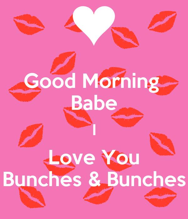Good Morning Babe : Good morning babe i love you bunches