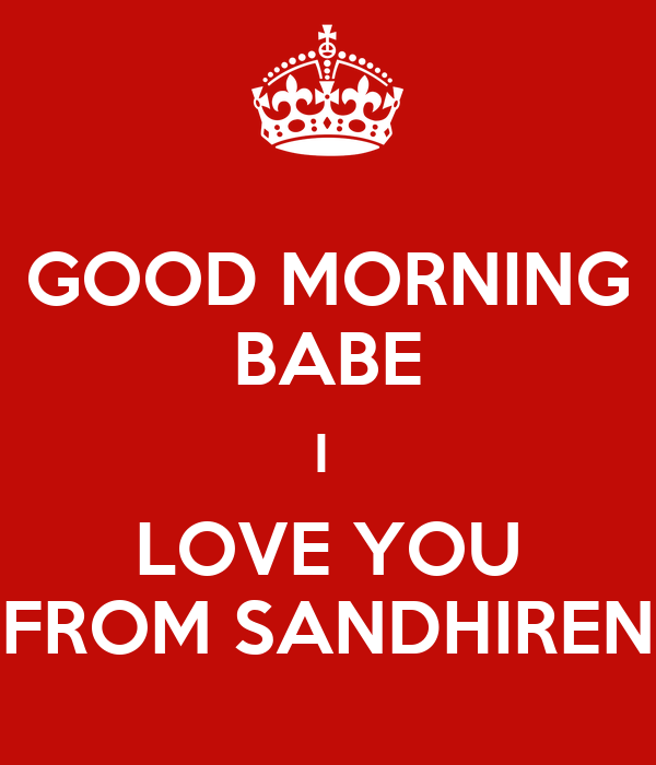 Good Morning Babe : Good morning babe i love you from sandhiren keep calm