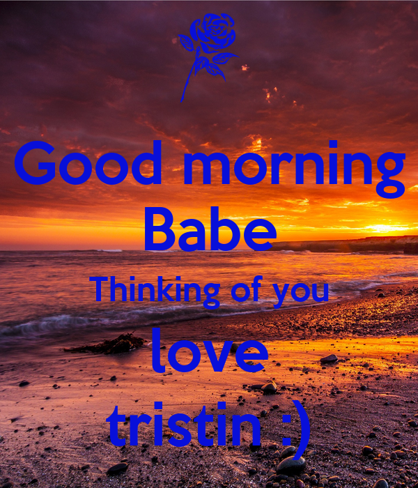 Good Morning Babe Thinking Of You Love Tristin Poster Tristin