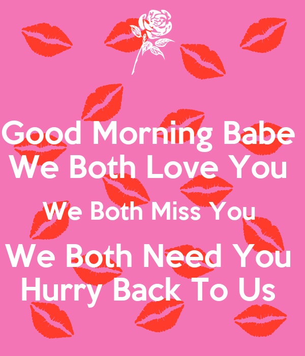 Good Morning Babe We Both Love You We Both Miss You We Both Need You