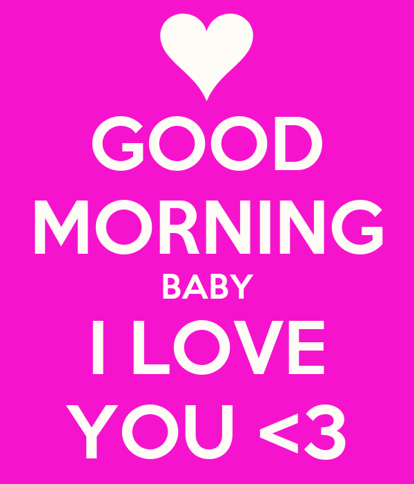 Good Morning Baby : Good morning baby i love you images