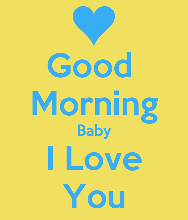 Good Morning Baby I Love You Wallpaper : Good Morning Baby I Love You Poster Mr Stylez Keep calm-o-Matic