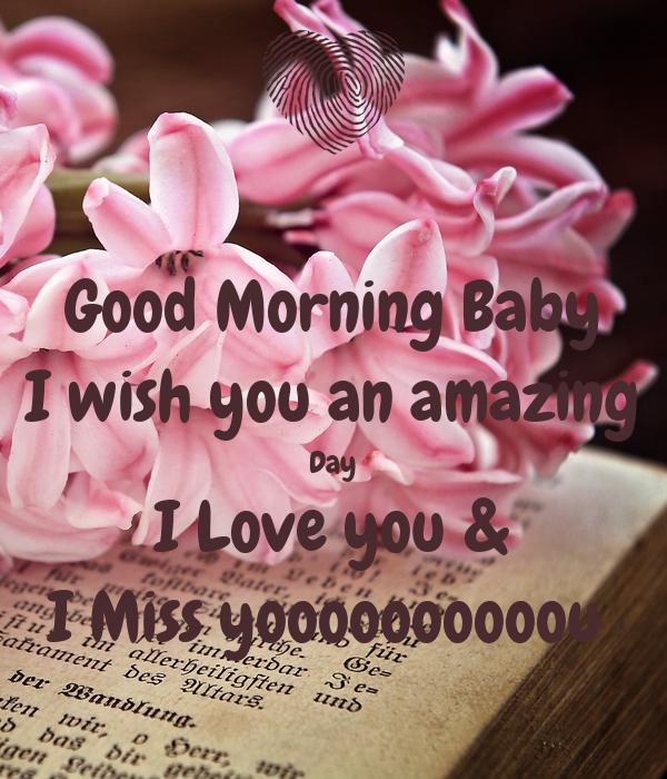 Good Morning Baby I Wish You An Amazing Day I Love You U0026 I Miss Yoooooooooou