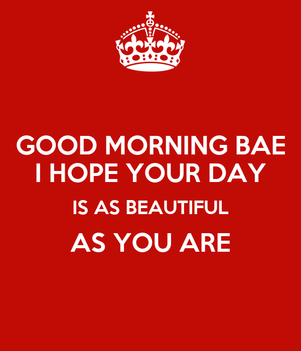 Good Morning Bae I Hope Your Day Is As Beautiful As You Are Poster