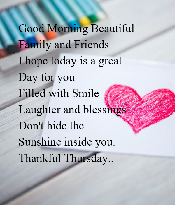 Good Morning Beautiful Family And Friends I Hope Today Is A Great