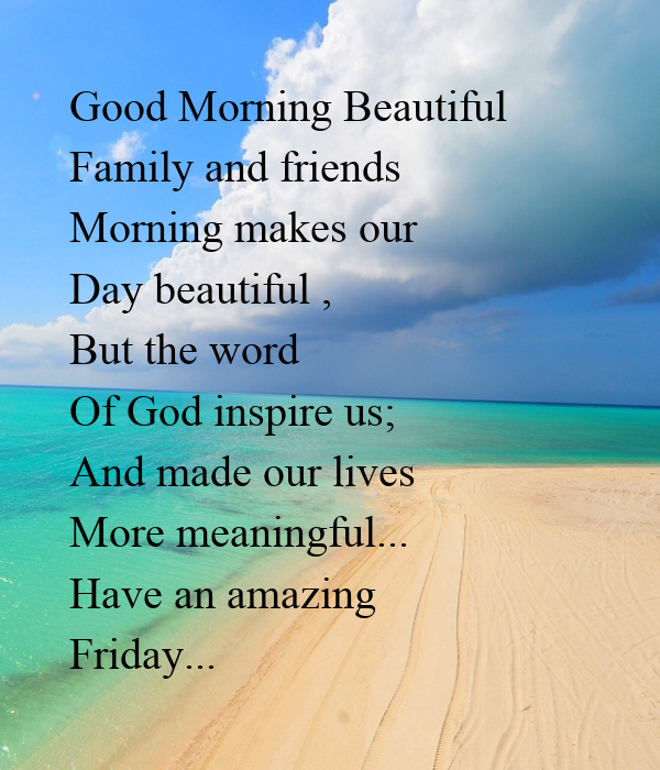 Good Morning Beautiful Words : Good morning beautiful family and friends makes