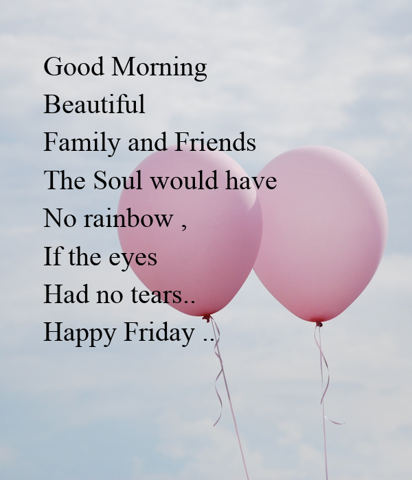 Good Morning Beautiful Family And Friends The Soul Would Have No