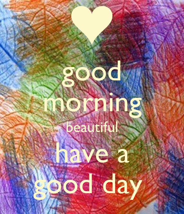 Good Morning Beautiful Have A Good Day : Good morning beautiful have a day poster jack