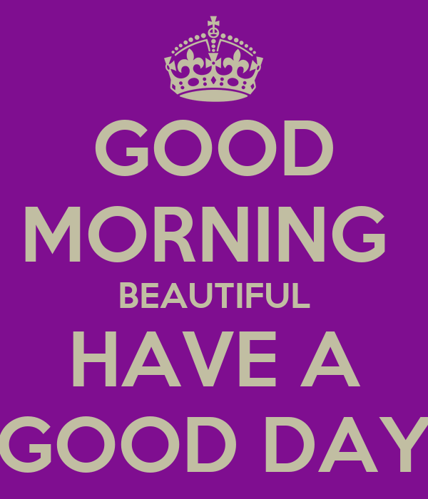Good Morning Beautiful Have A Good Day : Good morning beautiful have a day poster lolo