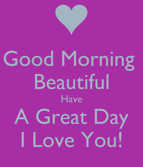 Good Morning Beautiful Have A Great Day I Love You Poster Charles