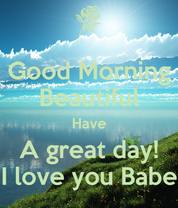 Good Morning Beautiful Have A Great Day I Love You Babe Poster