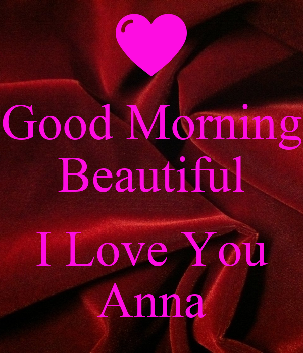 Good Morning Beautiful I Love You Anna Poster | Joey ...