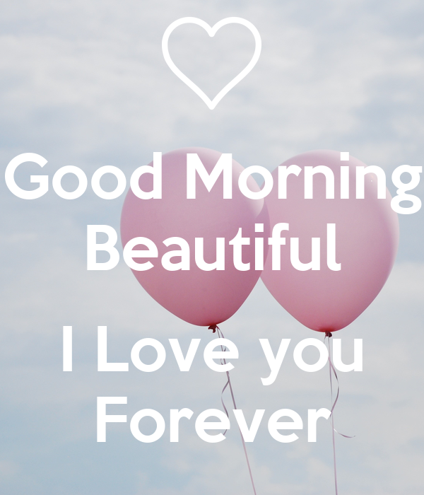 Good Morning Beautiful I Love you Forever Poster | rob ...