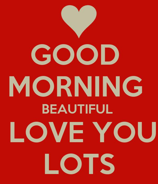 GOOD MORNING BEAUTIFUL I LOVE YOU LOTS Poster | Brandon ...