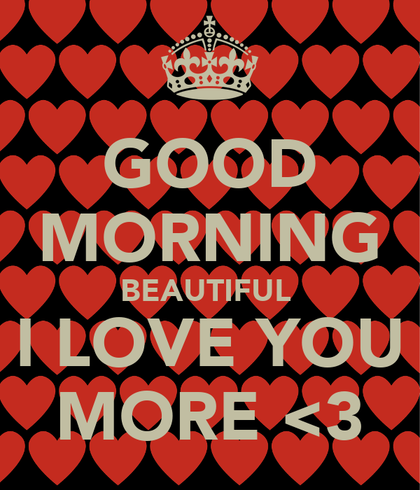 Good Morning Beautiful Love : Good morning beautiful i love you more