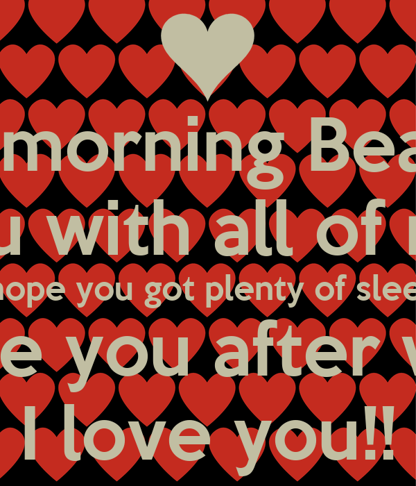 Good Morning My Love I Hope You Slept Well : Good morning beautiful i love you with all of my heart