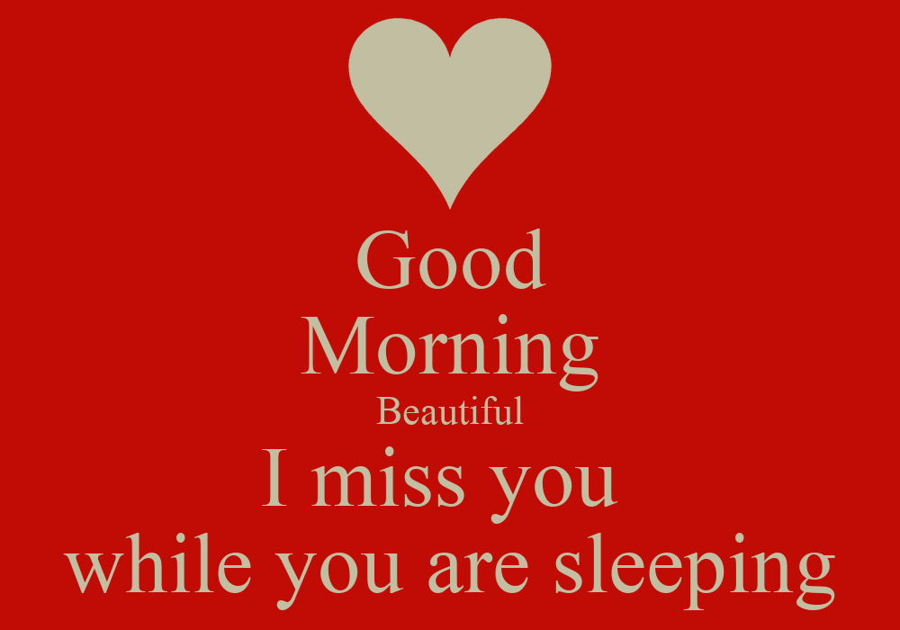 30 Beautiful Good Morning Quotes For Him: Good Morning Beautiful I Miss You While You Are Sleeping