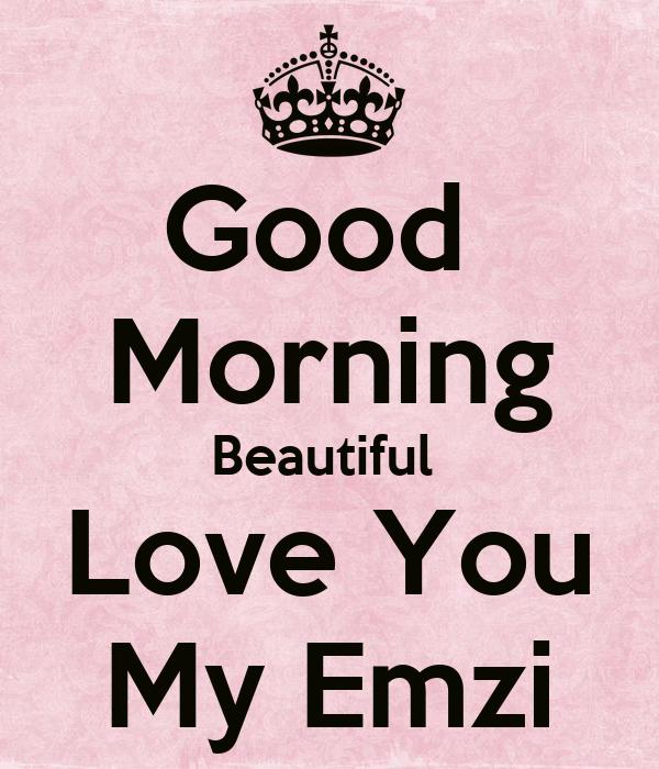Good Morning Beautiful My Love : Good morning beautiful love you my emzi poster sam