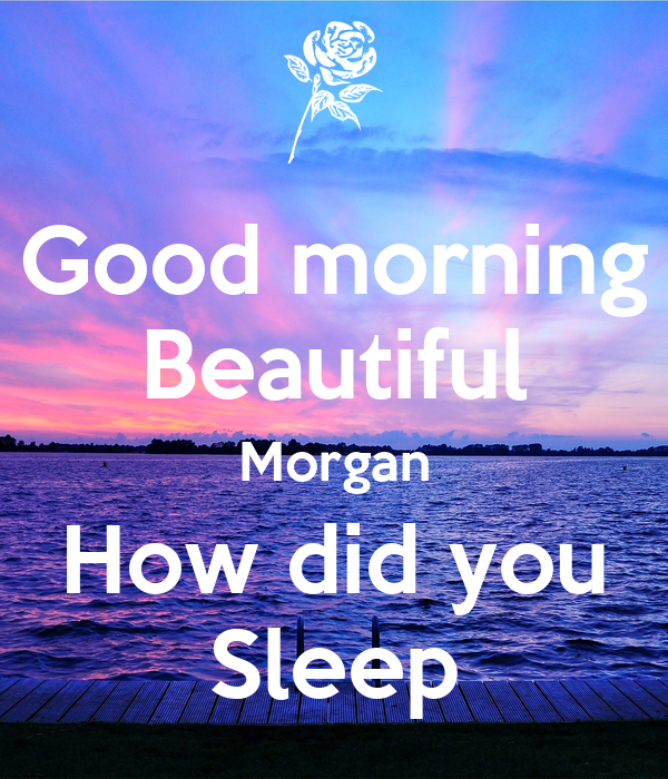Good Morning Did You Sleep Well In French : Good morning beautiful morgan how did you sleep poster