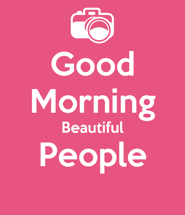 Good Morning Beautiful Morning : Good morning beautiful people quotes quotesgram
