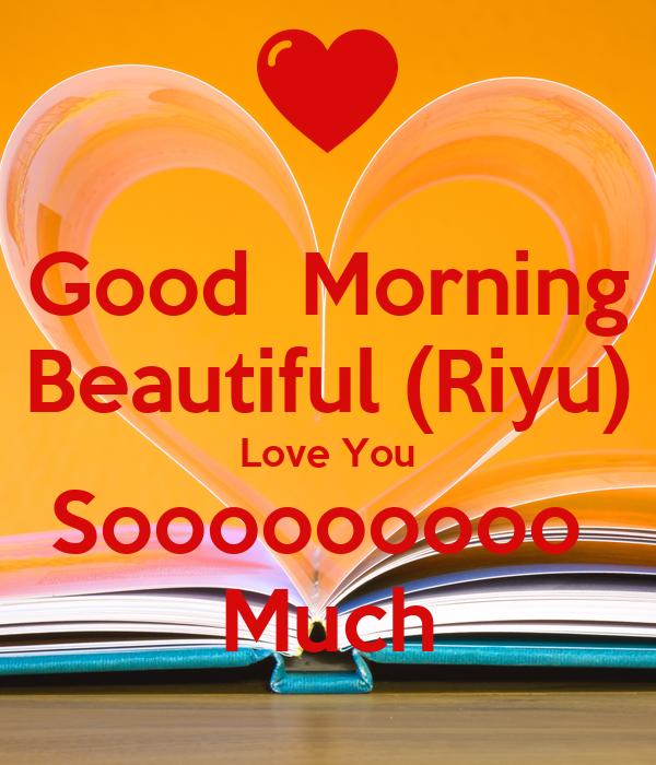 Good Morning Beautiful Love : Good morning beautiful riyu love you sooooooooo much