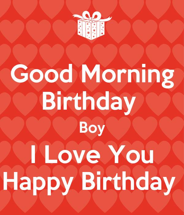 Good Morning Love Boy : Good morning birthday boy i love you happy poster