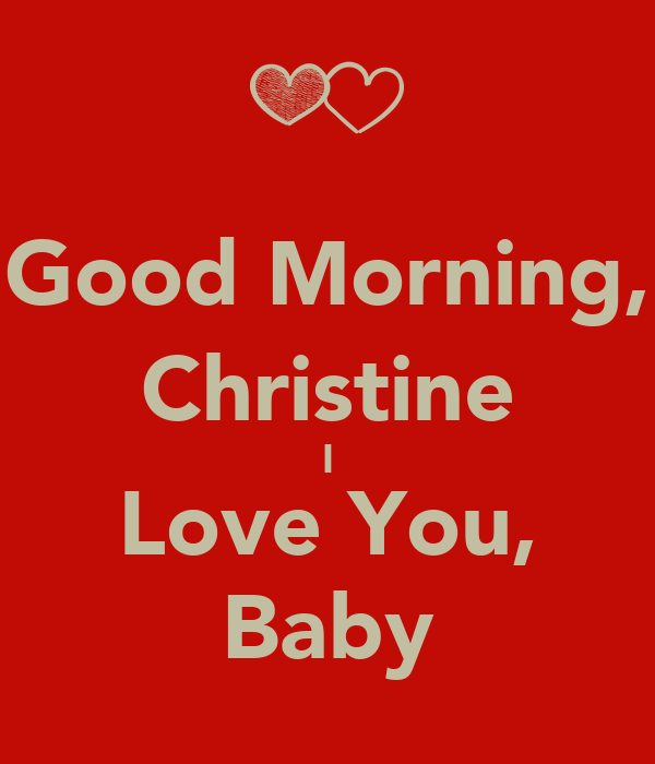 Good Morning Love You Pic : Good morning christine i love you baby poster