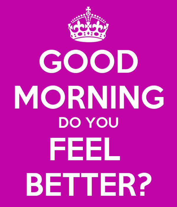 Good Morning Vietnam If You Do : Good morning do you feel better poster jesse keep