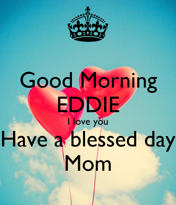 Good Morning Eddie I Love You Have A Blessed Day Mom Poster