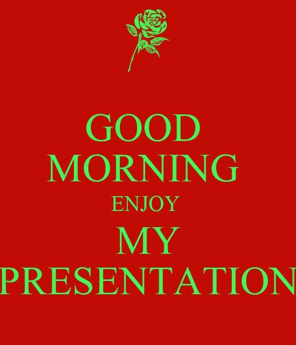 GOOD MORNING ENJOY MY PRESENTATION Poster