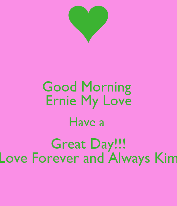 Good Morning Ernie My Love Have A Great Day Love Forever And