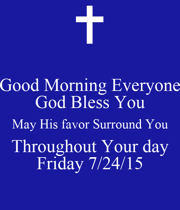 Good Morning Everyone God Bless You All : Good morning everyone god bless you may his favor surround