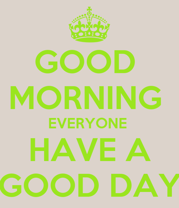 Good Morning Everyone Have A Good Day : Good morning everyone have a day poster tameka