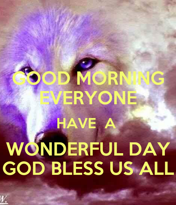 Good Morning Everyone Have A Wonderful Day God Bless Us All Poster