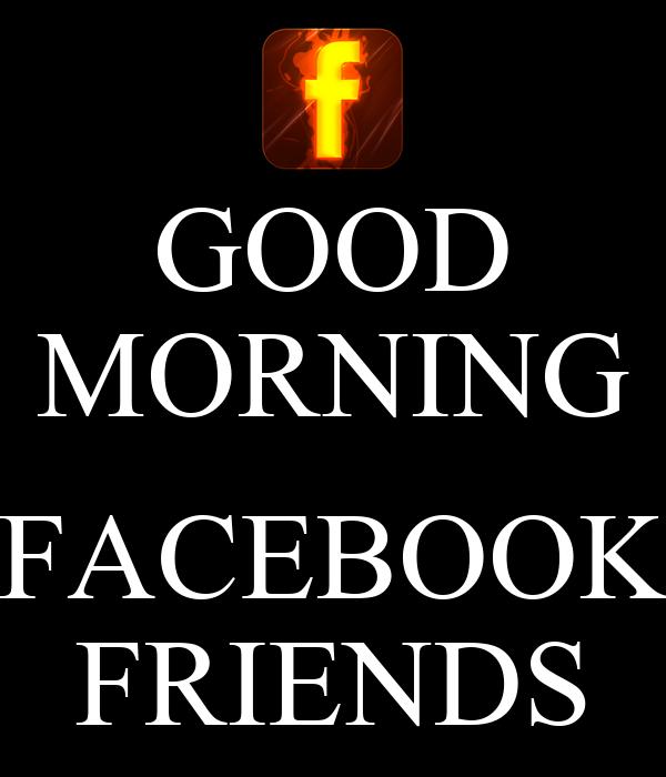 Good Morning On Facebook : Good morning facebook friends poster bobbymartin keep
