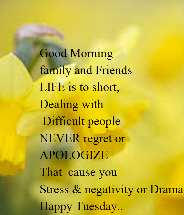 Short Good Morning Quotes For Friends: Good Morning Family And Friends LIFE Is To Short, Dealing
