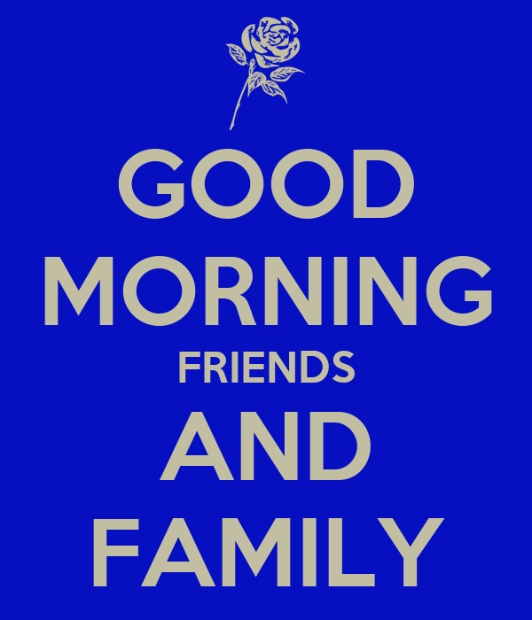 Good Morning Family Pictures : Good morning friends and family quotes quotesgram
